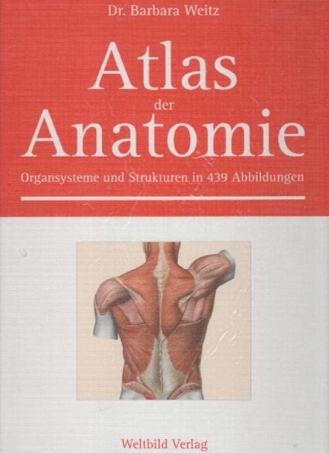 Barbara Weitz Atlas der Anatomie. Organsysteme und Strukturen in 439 ...